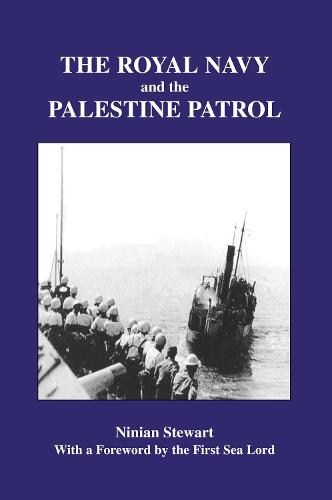 The Royal Navy and the Palestine Patrol - Naval Staff Histories (Hardback)
