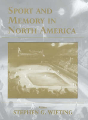 Sport and Memory in North America - Sport in the Global Society (Hardback)