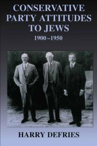 Conservative Party Attitudes to Jews 1900-1950 - British Politics and Society (Hardback)