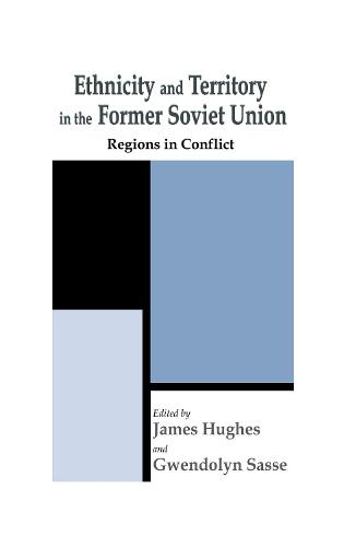 Ethnicity and Territory in the Former Soviet Union: Regions in Conflict - Routledge Studies in Federalism and Decentralization (Hardback)