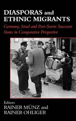 Diasporas and Ethnic Migrants: Germany, Israel and Russia in Comparative Perspective - Routledge Studies in Nationalism and Ethnicity (Hardback)