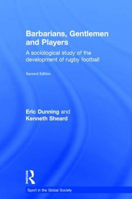 Barbarians, Gentlemen and Players: A Sociological Study of the Development of Rugby Football - Sport in the Global Society (Hardback)