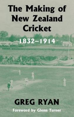 The Making of New Zealand Cricket: 1832-1914 - Sport in the Global Society (Hardback)