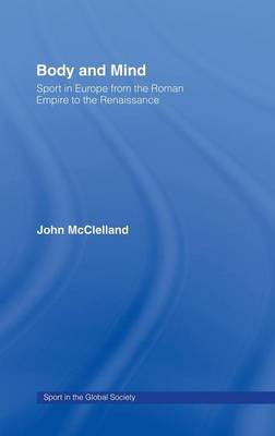 Body and Mind: Sport in Europe from the Roman Empire to the Renaissance - Sport in the Global Society (Hardback)