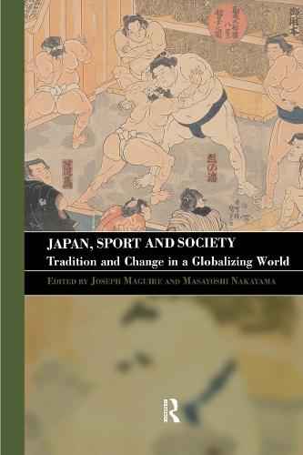Japan, Sport and Society: Tradition and Change in a Globalizing World - Sport in the Global Society (Hardback)