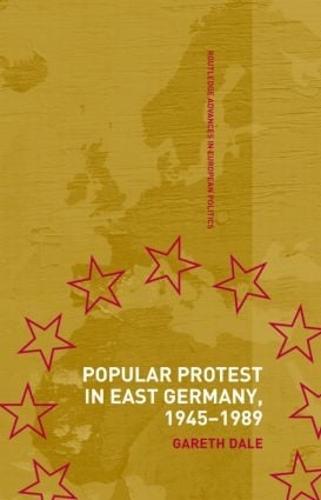 Popular Protest in East Germany - Routledge Advances in European Politics (Hardback)