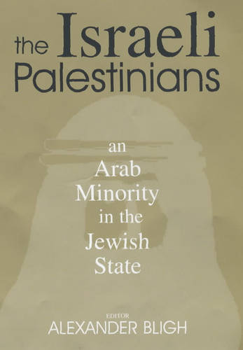 The Israeli Palestinians: An Arab Minority in the Jewish State - Israeli History, Politics and Society (Hardback)