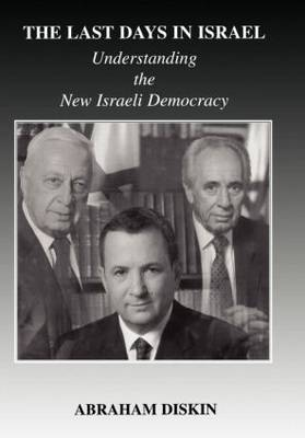 The Last Days in Israel: Understanding the New Israeli Democracy - Israeli History, Politics and Society (Hardback)
