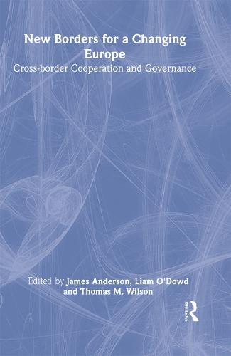 New Borders for a Changing Europe: Cross-Border Cooperation and Governance - Routledge Studies in Federalism and Decentralization (Hardback)