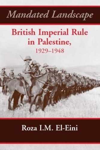 Mandated Landscape: British Imperial Rule in Palestine 1929-1948 (Hardback)