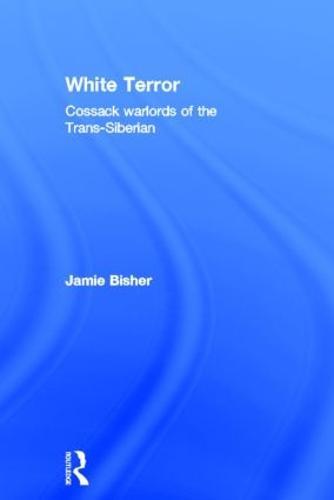 White Terror: Cossack Warlords of the Trans-Siberian (Hardback)