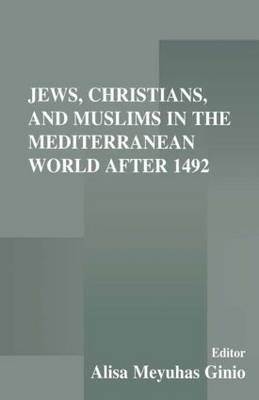 Jews, Christians, and Muslims in the Mediterranean World After 1492 (Paperback)