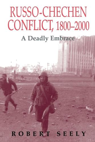 The Russian-Chechen Conflict 1800-2000: A Deadly Embrace - Soviet Russian Military Experience (Paperback)