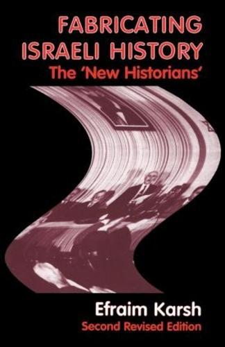 Fabricating Israeli History: The 'New Historians' - Israeli History, Politics and Society (Paperback)
