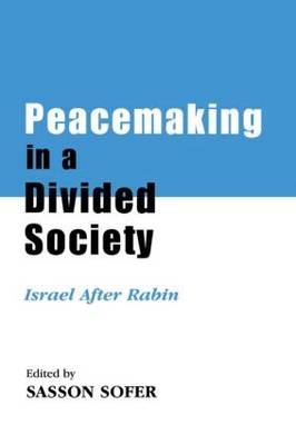 Peacemaking in a Divided Society: Israel After Rabin - Israeli History, Politics and Society (Paperback)