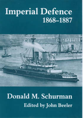 Imperial Defence, 1868-1887 - Cass Series: Naval Policy and History No. 12 (Paperback)