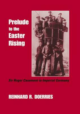 Prelude to the Easter Rising: Sir Roger Casement in Imperial Germany (Paperback)