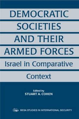 Democratic Societies and Their Armed Forces: Israel in Comparative Context (Paperback)
