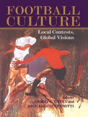 Football Culture: Local Conflicts, Global Visions - Sport in the Global Society (Paperback)