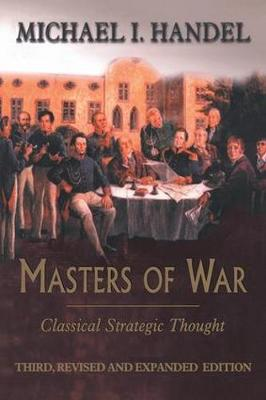 Masters of War: Classical Strategic Thought (Paperback)