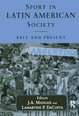 Sport in Latin American Society: Past and Present - Sport in the Global Society (Paperback)