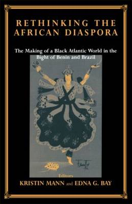 Rethinking the African Diaspora: The Making of a Black Atlantic World in the Bight of Benin and Brazil (Paperback)