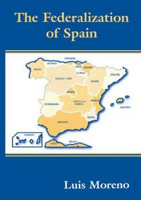 The Federalization of Spain - Routledge Studies in Federalism and Decentralization (Paperback)