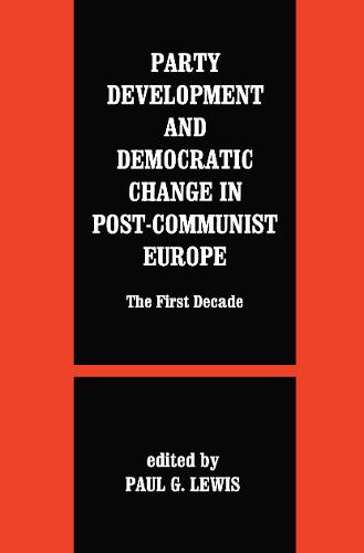 Party Development and Democratic Change in Post-communist Europe - Democratization Studies (Paperback)
