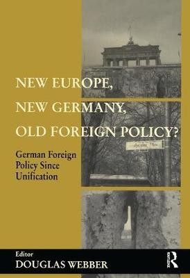 New Europe, New Germany, Old Foreign Policy?: German Foreign Policy Since Unification (Paperback)