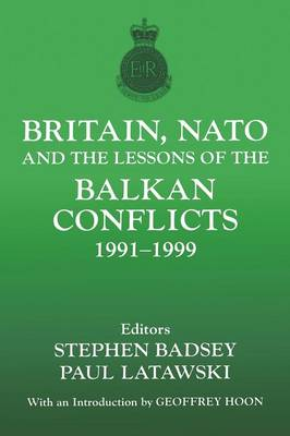 Britain, NATO and the Lessons of the Balkan Conflicts, 1991 -1999 - The Sandhurst Conference Series (Paperback)