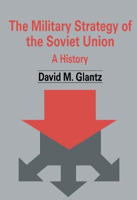 The Military Strategy of the Soviet Union: A History - Soviet Russian Military Theory and Practice (Paperback)