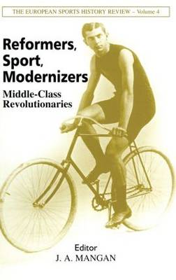 Reformers, Sport, Modernizers: Middle-class Revolutionaries - Sport in the Global Society (Paperback)