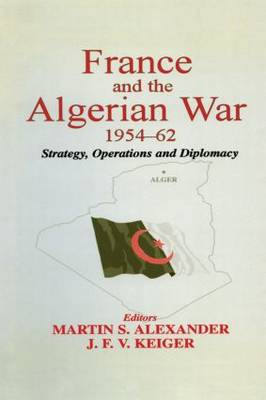 France and the Algerian War, 1954-1962: Strategy, Operations and Diplomacy (Paperback)