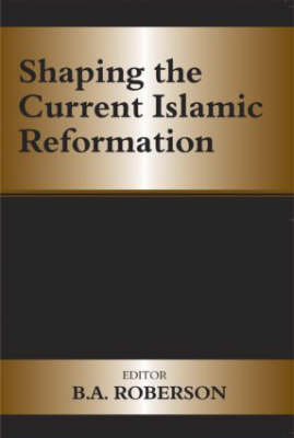 Shaping the Current Islamic Reformation (Paperback)