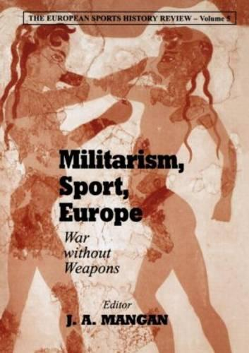 Militarism, Sport, Europe: War Without Weapons - Sport in the Global Society (Paperback)