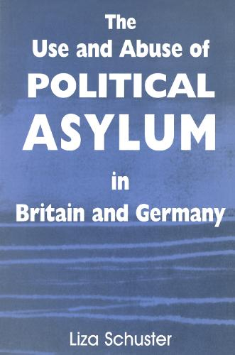 The Use and Abuse of Political Asylum in Britain and Germany - British Politics and Society (Paperback)