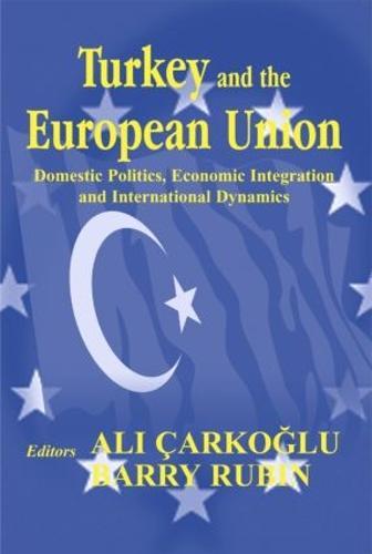Turkey and the European Union: Domestic Politics, Economic Integration and International Dynamics (Paperback)