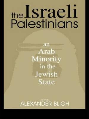The Israeli Palestinians: An Arab Minority in the Jewish State - Israeli History, Politics and Society (Paperback)
