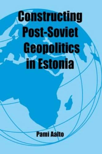 Constructing Post-Soviet Geopolitics in Estonia - Routledge Studies in Geopolitics (Paperback)