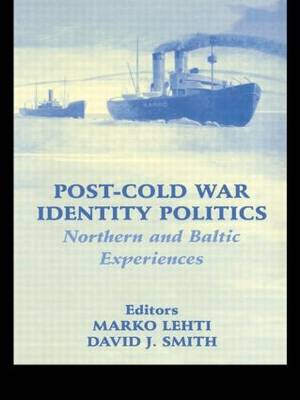 Post-Cold War Identity Politics: Northern and Baltic Experiences - Routledge Studies in Nationalism and Ethnicity (Paperback)