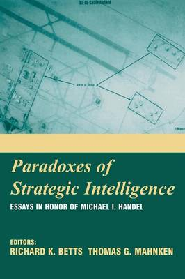 Paradoxes of Strategic Intelligence: Essays in Honor of Michael I. Handel (Paperback)