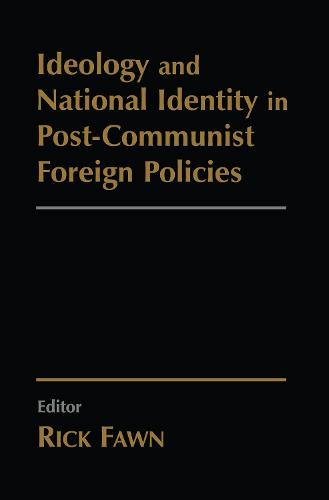 Ideology and National Identity in Post-communist Foreign Policy (Paperback)