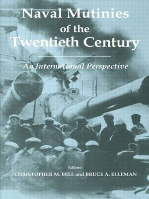 Naval Mutinies of the Twentieth Century: An International Perspective - Cass Series: Naval Policy and History (Paperback)