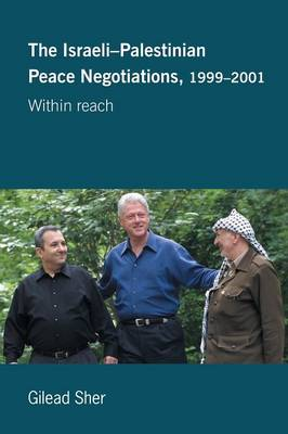 Israeli-Palestinian Peace Negotiations, 1999-2001: Within Reach - Israeli History, Politics and Society (Paperback)
