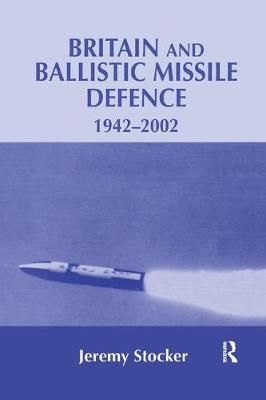 Britain and Ballistic Missile Defence, 1942-2002 - Strategy and History (Paperback)