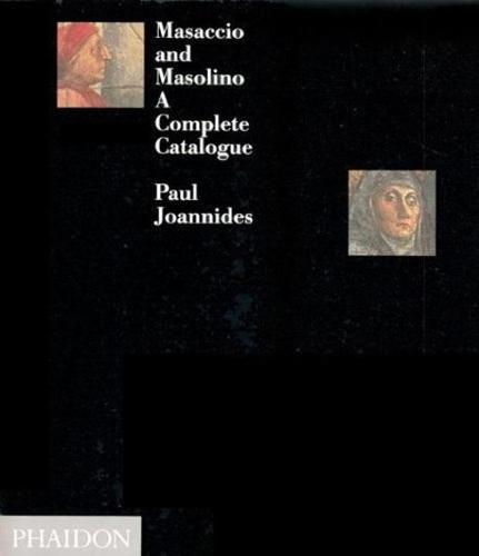 Masaccio and Masolino: A Complete Catalogue (Hardback)