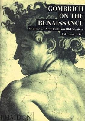 Gombrich on the Renaissance Volume IV: New Light on Old Masters (Paperback)