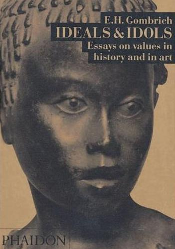 Ideals & Idols: Essays on Values in History and in Art (Paperback)