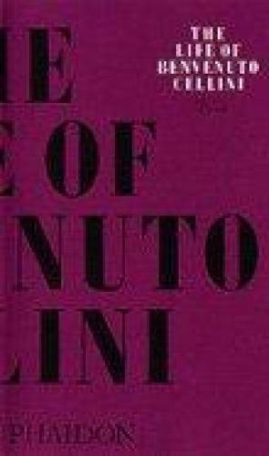 The Life of Benvenuto Cellini - Arts and Letters (Paperback)