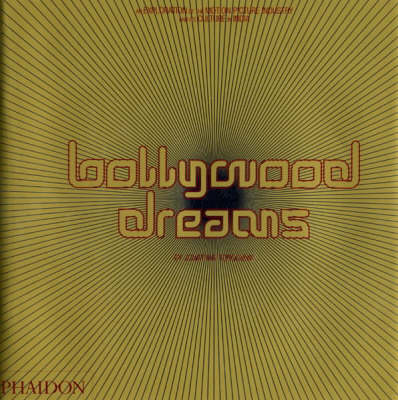Bollywood Dreams: An Exploration of the Motion Picture Industry and Its Culture in India (Hardback)